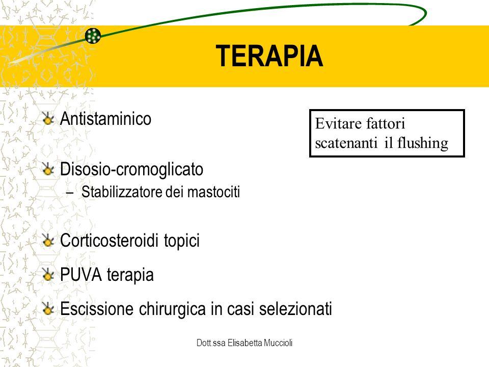 Dott.ssa Elisabetta Muccioli TERAPIA Antistaminico Disosio-cromoglicato –Stabilizzatore dei mastociti Corticosteroidi topici PUVA terapia Escissione c