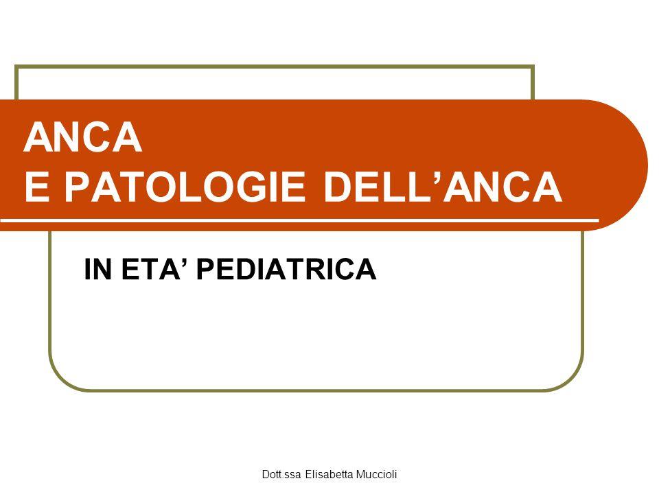 Dott.ssa Elisabetta Muccioli ANCA E PATOLOGIE DELLANCA IN ETA PEDIATRICA