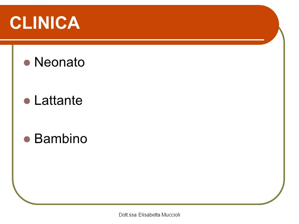 Dott.ssa Elisabetta Muccioli CLINICA Neonato Lattante Bambino