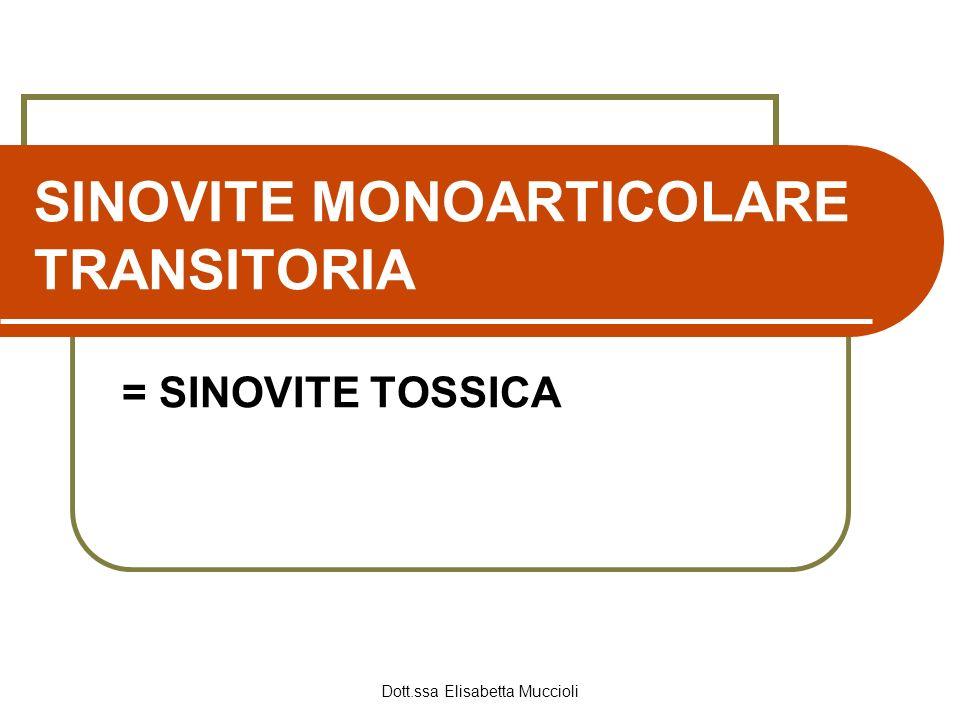Dott.ssa Elisabetta Muccioli SINOVITE MONOARTICOLARE TRANSITORIA = SINOVITE TOSSICA