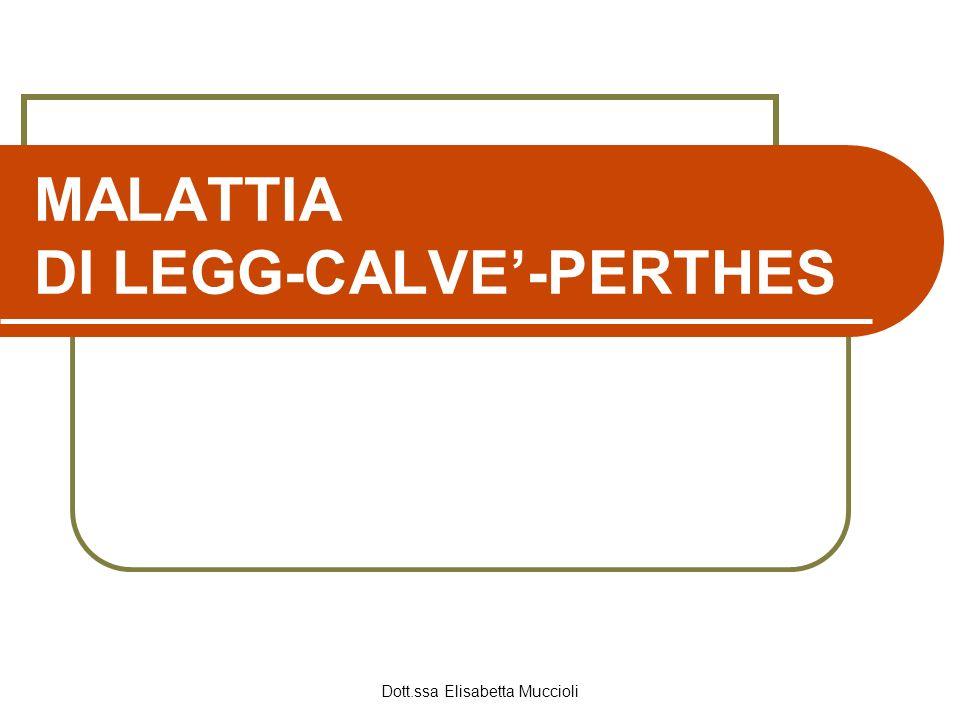 Dott.ssa Elisabetta Muccioli MALATTIA DI LEGG-CALVE-PERTHES