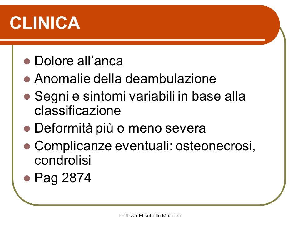 Dott.ssa Elisabetta Muccioli CLINICA Dolore allanca Anomalie della deambulazione Segni e sintomi variabili in base alla classificazione Deformità più