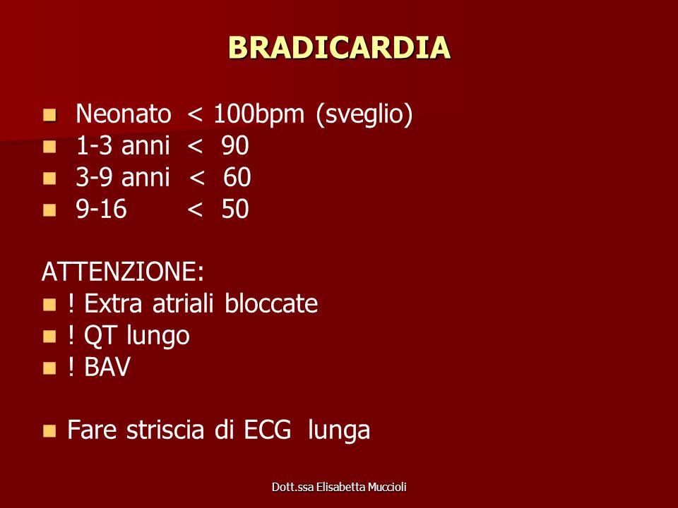 Dott.ssa Elisabetta Muccioli BRADICARDIA Neonato < 100bpm (sveglio) 1-3 anni < 90 3-9 anni < 60 9-16 < 50 ATTENZIONE: ! Extra atriali bloccate ! QT lu