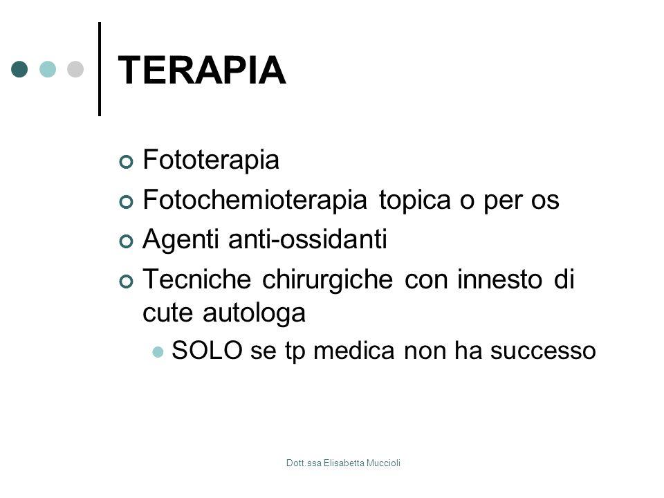 Dott.ssa Elisabetta Muccioli TERAPIA Fototerapia Fotochemioterapia topica o per os Agenti anti-ossidanti Tecniche chirurgiche con innesto di cute auto
