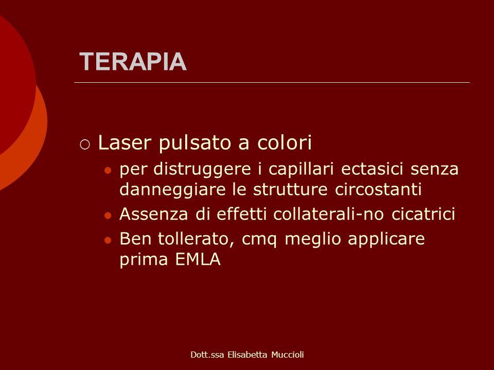 Dott.ssa Elisabetta Muccioli TERAPIA Laser pulsato a colori per distruggere i capillari ectasici senza danneggiare le strutture circostanti Assenza di