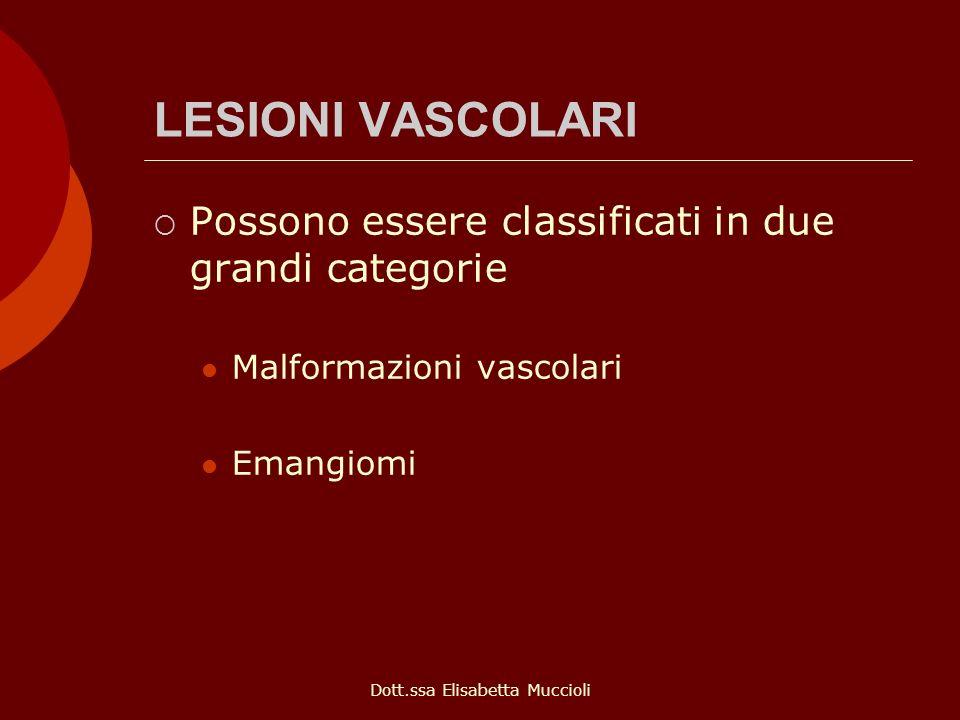 Dott.ssa Elisabetta Muccioli LESIONI VASCOLARI Possono essere classificati in due grandi categorie Malformazioni vascolari Emangiomi