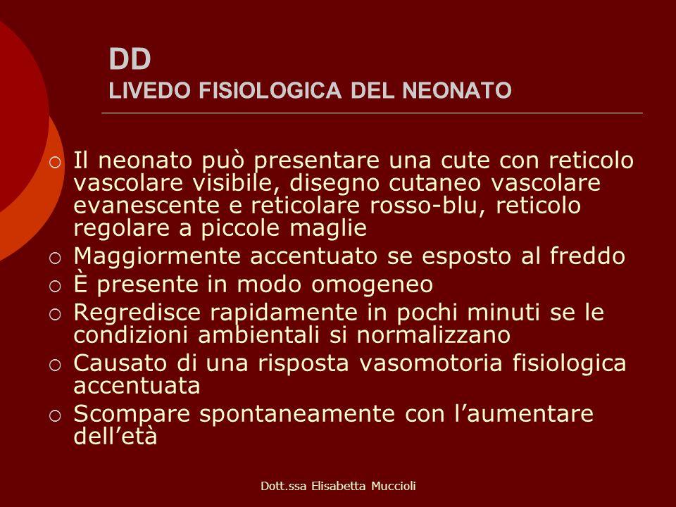 Dott.ssa Elisabetta Muccioli DD LIVEDO FISIOLOGICA DEL NEONATO Il neonato può presentare una cute con reticolo vascolare visibile, disegno cutaneo vas
