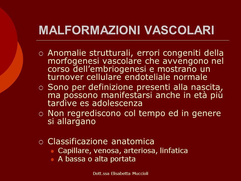 Dott.ssa Elisabetta Muccioli MALFORMAZIONI VASCOLARI Anomalie strutturali, errori congeniti della morfogenesi vascolare che avvengono nel corso dellem