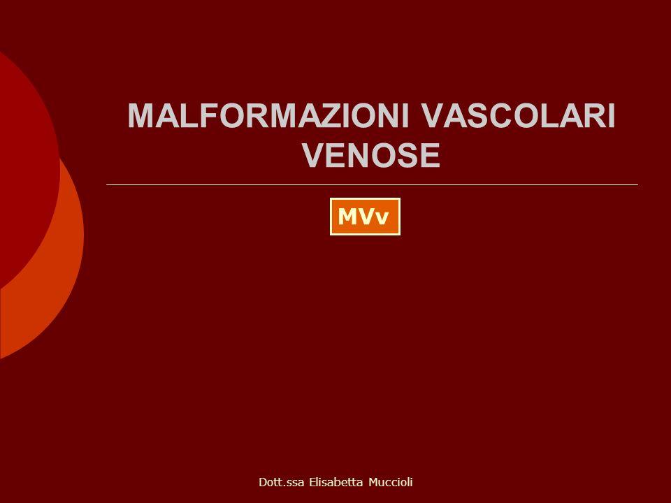Dott.ssa Elisabetta Muccioli MALFORMAZIONI VASCOLARI VENOSE MVv