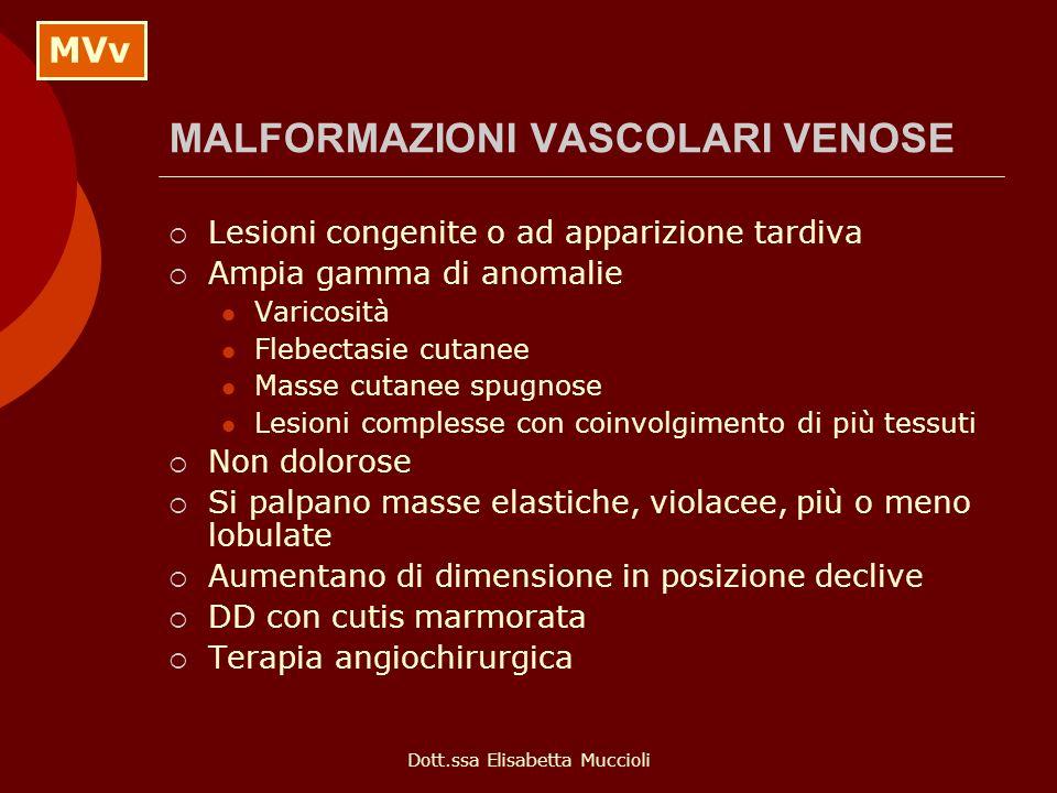 Dott.ssa Elisabetta Muccioli MALFORMAZIONI VASCOLARI VENOSE Lesioni congenite o ad apparizione tardiva Ampia gamma di anomalie Varicosità Flebectasie