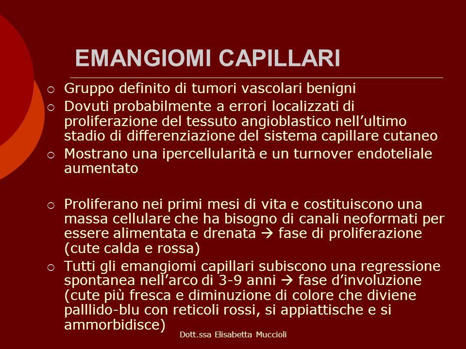 Dott.ssa Elisabetta Muccioli EMANGIOMI CAPILLARI Gruppo definito di tumori vascolari benigni Dovuti probabilmente a errori localizzati di proliferazio