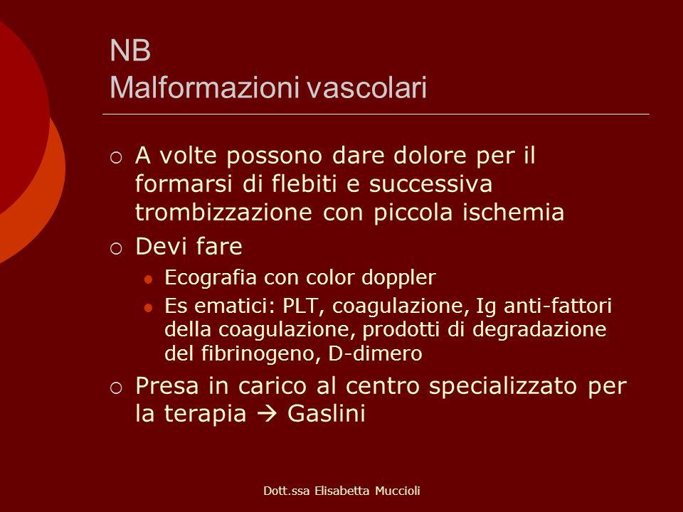 Dott.ssa Elisabetta Muccioli NB Malformazioni vascolari A volte possono dare dolore per il formarsi di flebiti e successiva trombizzazione con piccola