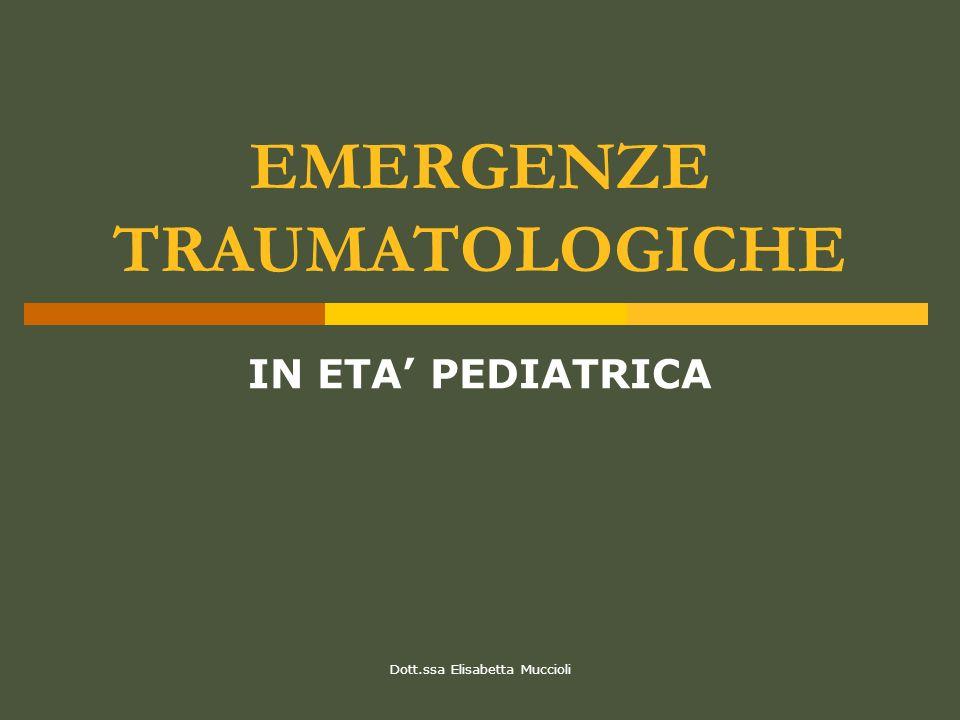 Dott.ssa Elisabetta Muccioli EMERGENZE TRAUMATOLOGICHE IN ETA PEDIATRICA