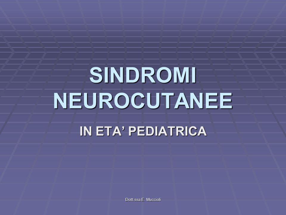 Dott.ssa E. Muccioli SINDROMI NEUROCUTANEE IN ETA PEDIATRICA