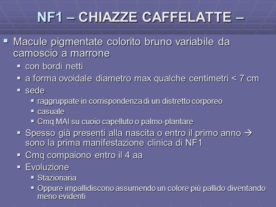 Dott.ssa E. Muccioli NF1 – CHIAZZE CAFFELATTE – Macule pigmentate colorito bruno variabile da camoscio a marrone Macule pigmentate colorito bruno vari