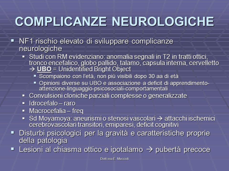 Dott.ssa E. Muccioli COMPLICANZE NEUROLOGICHE NF1 rischio elevato di sviluppare complicanze neurologiche NF1 rischio elevato di sviluppare complicanze