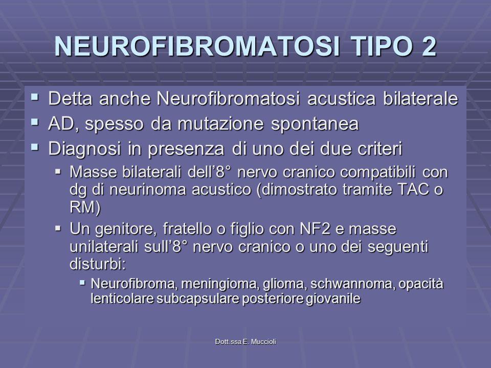 Dott.ssa E. Muccioli NEUROFIBROMATOSI TIPO 2 Detta anche Neurofibromatosi acustica bilaterale Detta anche Neurofibromatosi acustica bilaterale AD, spe