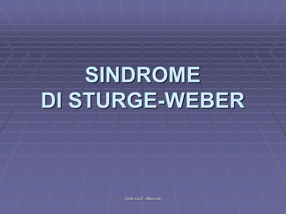 Dott.ssa E. Muccioli SINDROME DI STURGE-WEBER