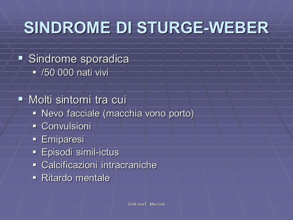 Dott.ssa E. Muccioli SINDROME DI STURGE-WEBER Sindrome sporadica Sindrome sporadica /50 000 nati vivi /50 000 nati vivi Molti sintomi tra cui Molti si