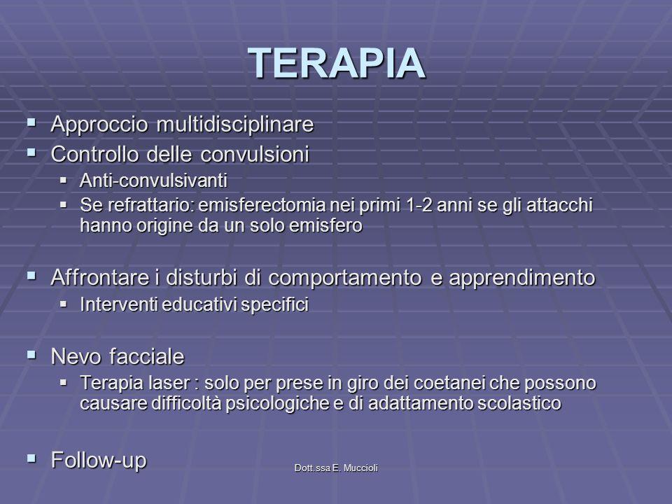 Dott.ssa E. Muccioli TERAPIA Approccio multidisciplinare Approccio multidisciplinare Controllo delle convulsioni Controllo delle convulsioni Anti-conv