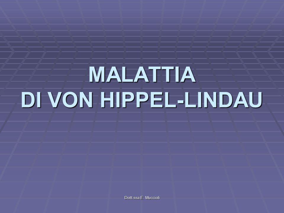 Dott.ssa E. Muccioli MALATTIA DI VON HIPPEL-LINDAU
