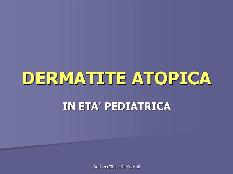 Dott.ssa Elisabetta Muccioli SINONIMI Eczema atopico Eczema atopico Eczema costituzionale Eczema costituzionale