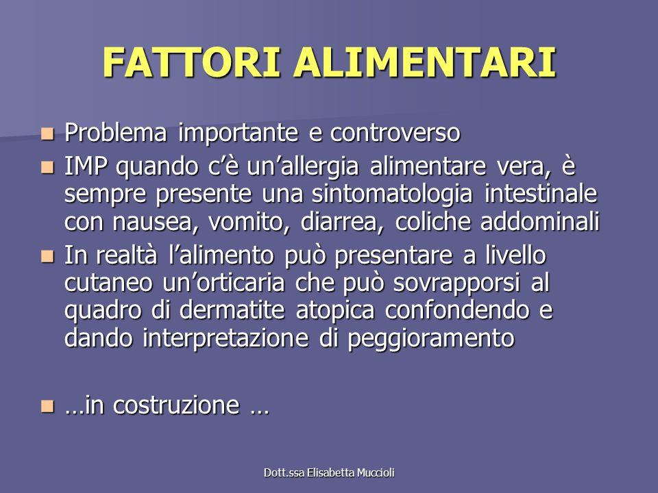 Dott.ssa Elisabetta Muccioli FATTORI ALIMENTARI Problema importante e controverso Problema importante e controverso IMP quando cè unallergia alimentar