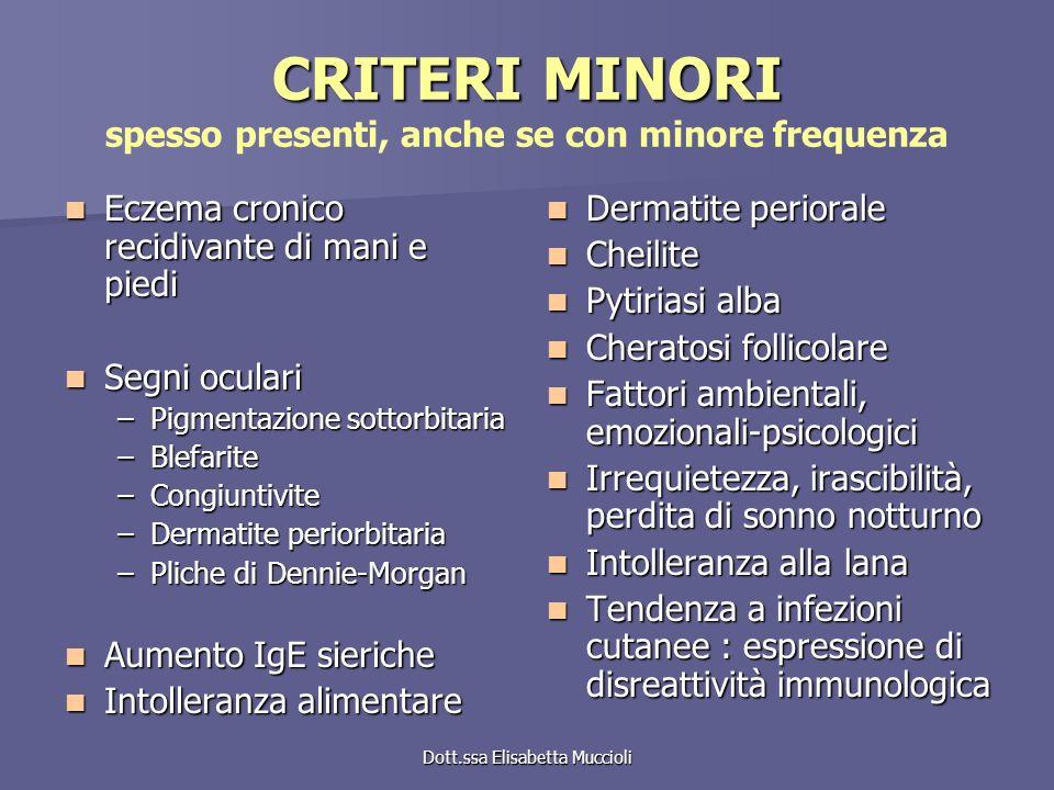 Dott.ssa Elisabetta Muccioli CRITERI MINORI CRITERI MINORI spesso presenti, anche se con minore frequenza Eczema cronico recidivante di mani e piedi E