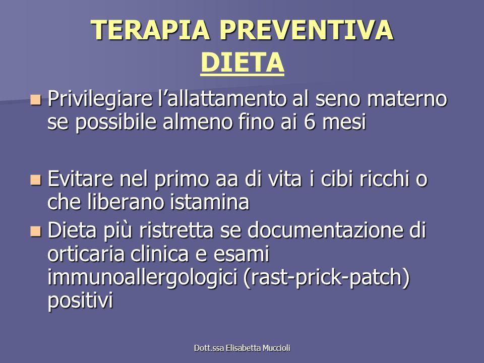 Dott.ssa Elisabetta Muccioli TERAPIA PREVENTIVA TERAPIA PREVENTIVA DIETA Privilegiare lallattamento al seno materno se possibile almeno fino ai 6 mesi