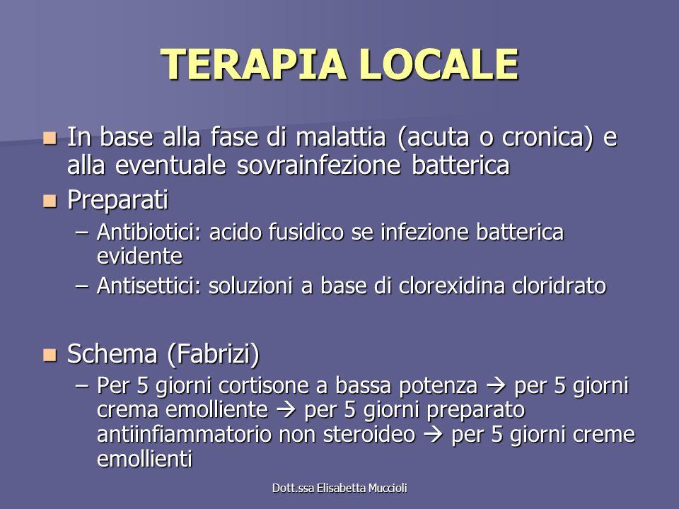 Dott.ssa Elisabetta Muccioli TERAPIA LOCALE In base alla fase di malattia (acuta o cronica) e alla eventuale sovrainfezione batterica In base alla fas