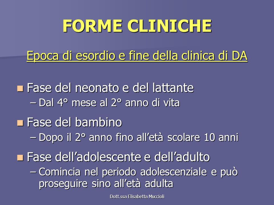 Dott.ssa Elisabetta Muccioli FORME CLINICHE Epoca di esordio e fine della clinica di DA Fase del neonato e del lattante Fase del neonato e del lattant