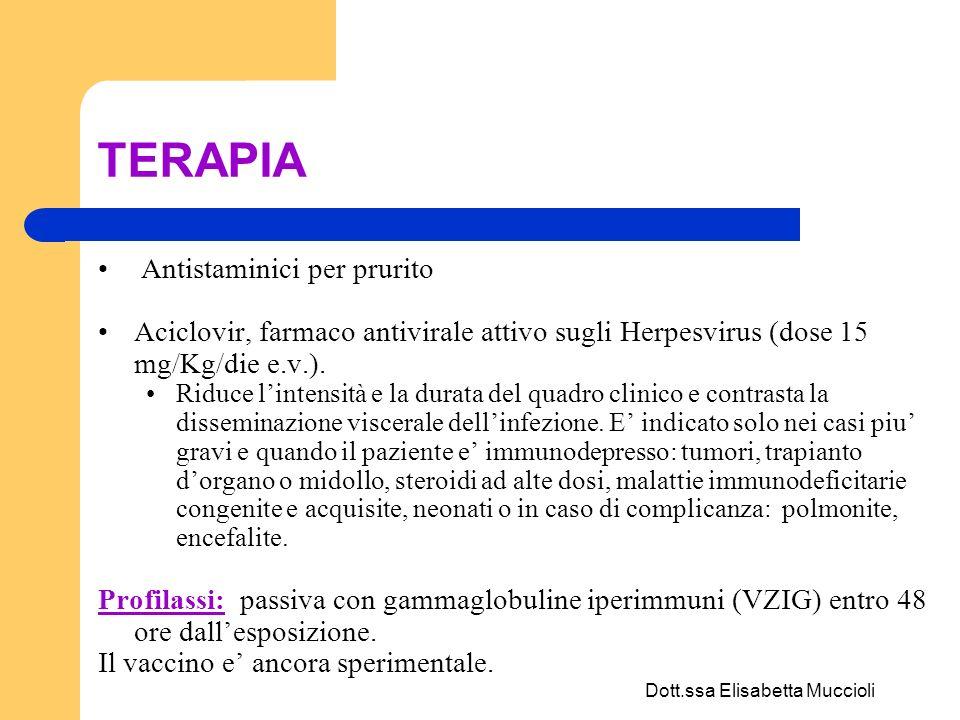 Dott.ssa Elisabetta Muccioli TERAPIA Antistaminici per prurito Aciclovir, farmaco antivirale attivo sugli Herpesvirus (dose 15 mg/Kg/die e.v.). Riduce