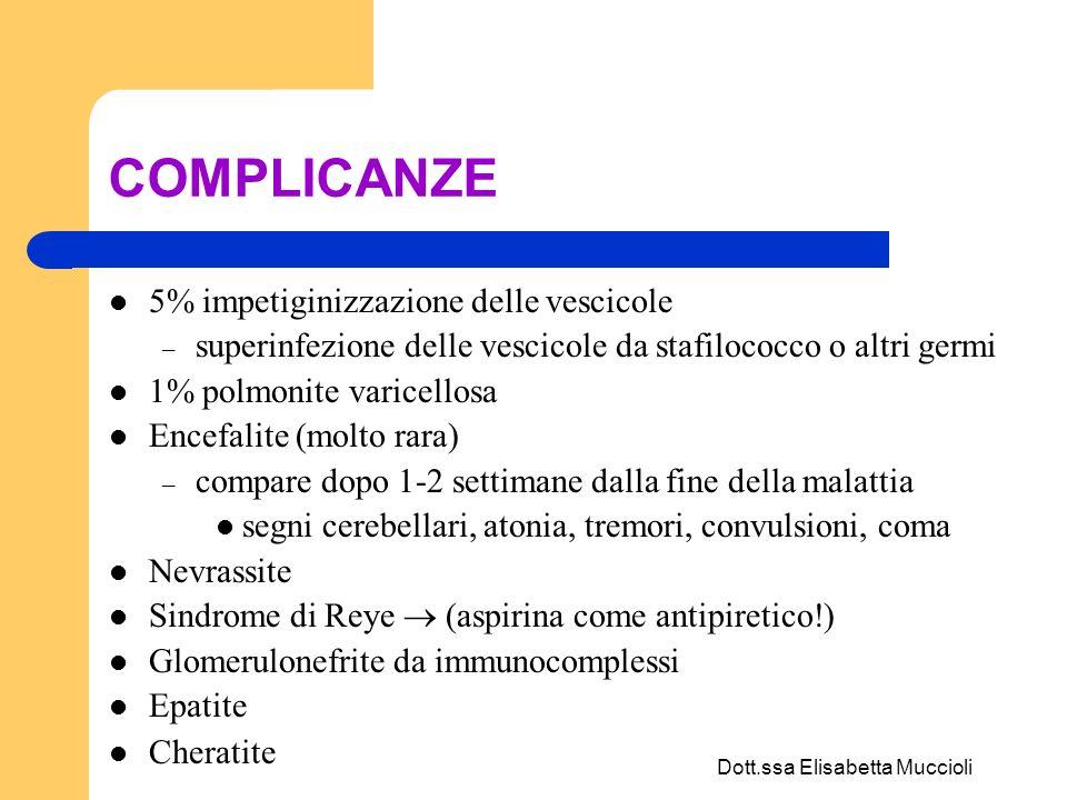 Dott.ssa Elisabetta Muccioli COMPLICANZE 5% impetiginizzazione delle vescicole – superinfezione delle vescicole da stafilococco o altri germi 1% polmo