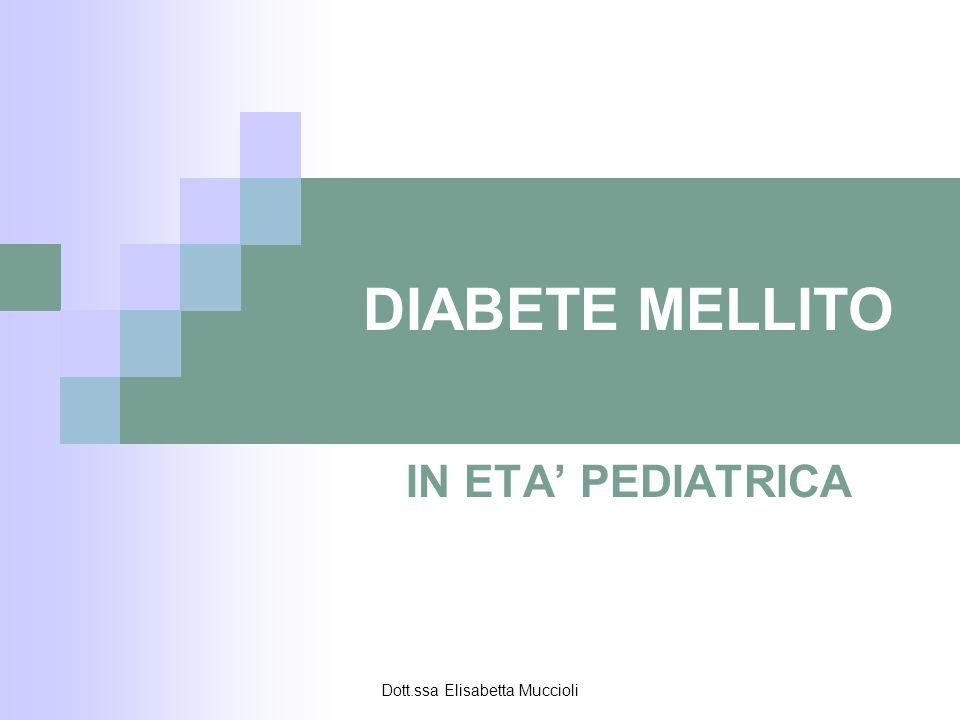 Dott.ssa Elisabetta Muccioli DIABETE MELLITO IN ETA PEDIATRICA