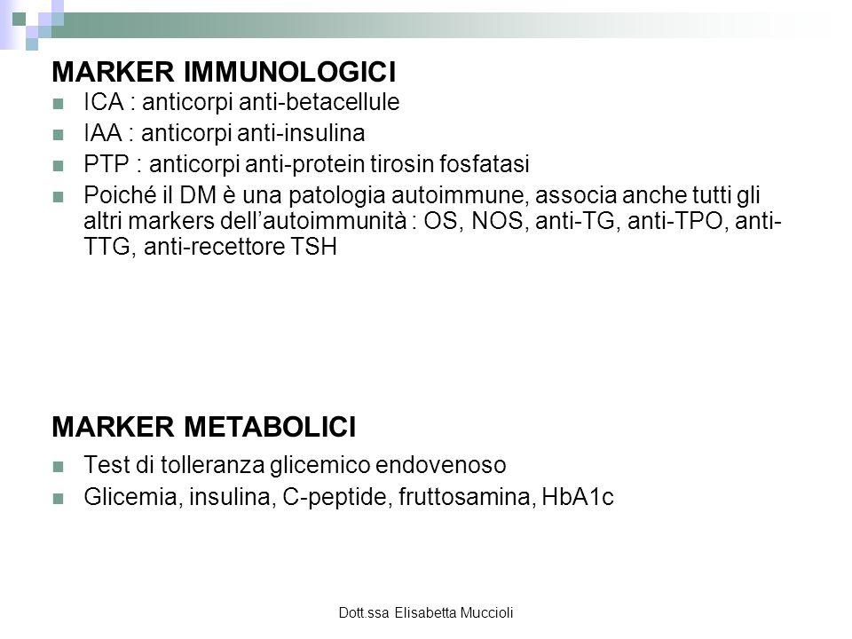 Dott.ssa Elisabetta Muccioli MARKER IMMUNOLOGICI ICA : anticorpi anti-betacellule IAA : anticorpi anti-insulina PTP : anticorpi anti-protein tirosin f