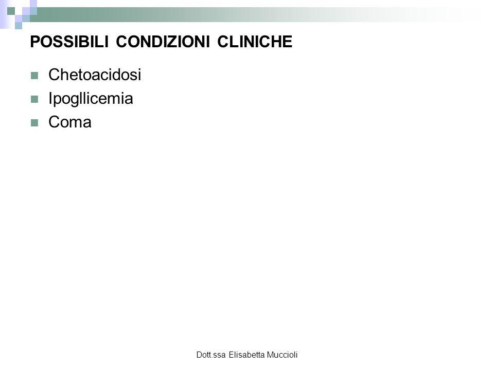 Dott.ssa Elisabetta Muccioli POSSIBILI CONDIZIONI CLINICHE Chetoacidosi Ipogllicemia Coma