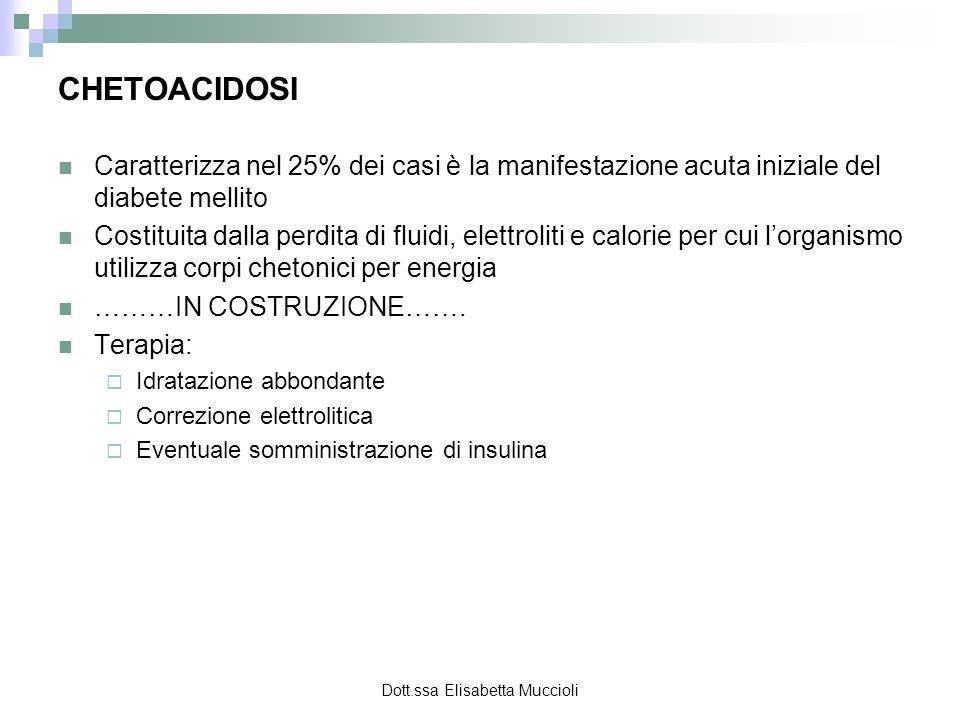 Dott.ssa Elisabetta Muccioli CHETOACIDOSI Caratterizza nel 25% dei casi è la manifestazione acuta iniziale del diabete mellito Costituita dalla perdit