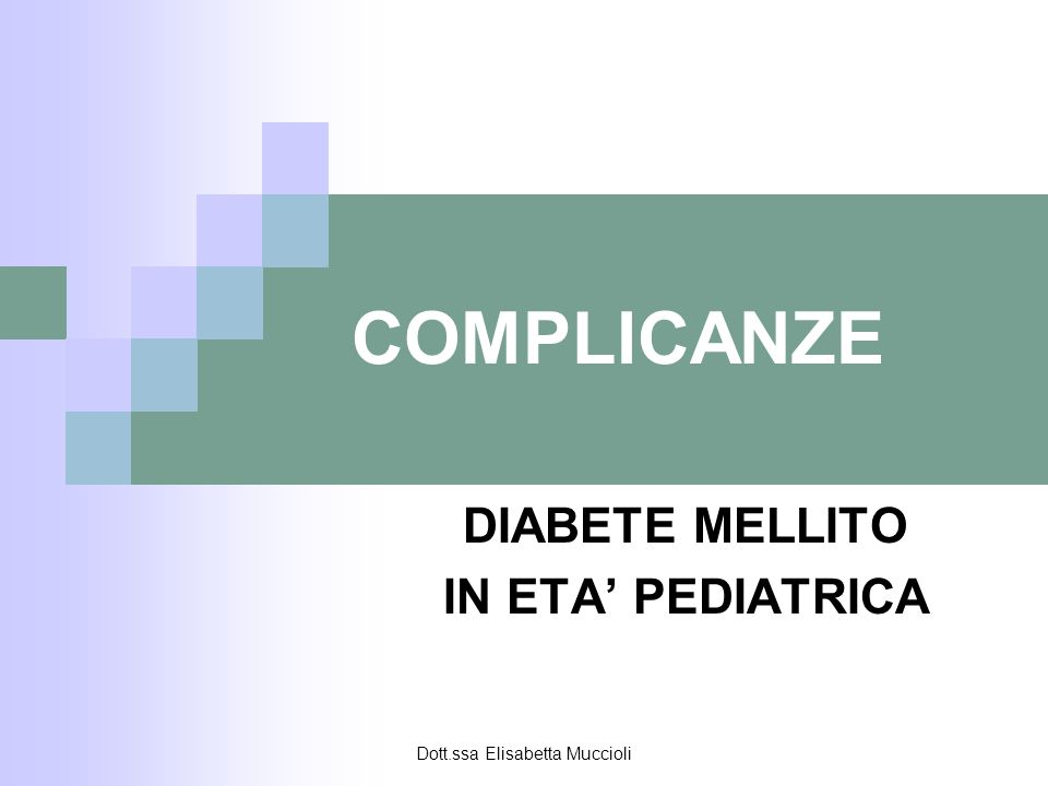 Dott.ssa Elisabetta Muccioli COMPLICANZE DIABETE MELLITO IN ETA PEDIATRICA