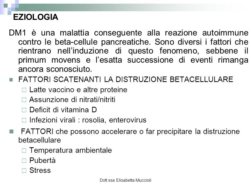 Dott.ssa Elisabetta Muccioli EZIOLOGIA DM1 è una malattia conseguente alla reazione autoimmune contro le beta-cellule pancreatiche. Sono diversi i fat
