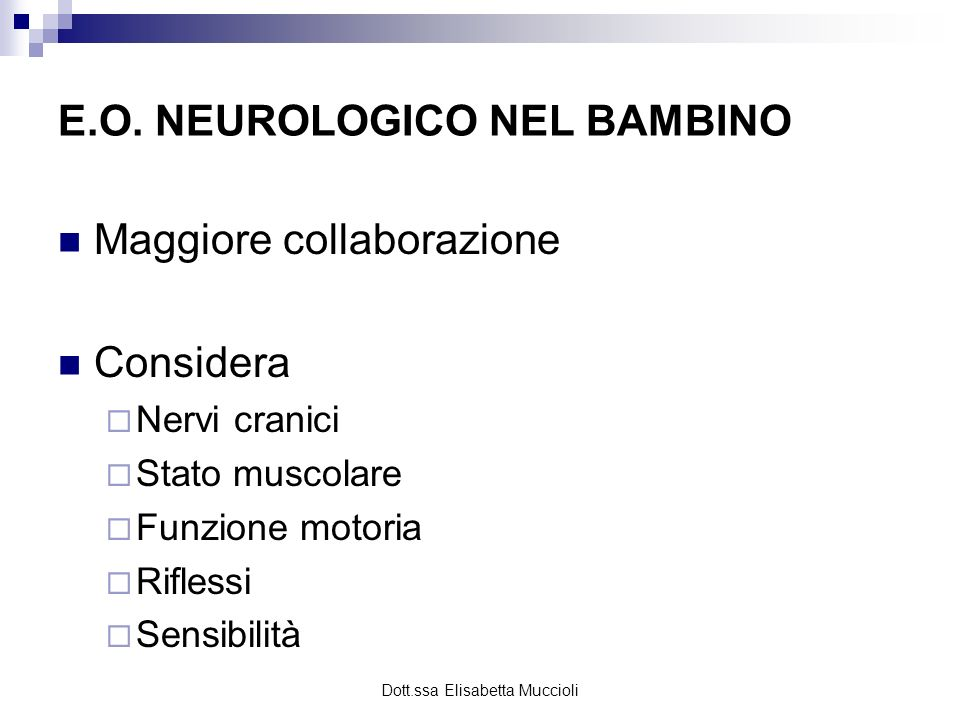 Dott.ssa Elisabetta Muccioli E.O. NEUROLOGICO NEL BAMBINO Maggiore collaborazione Considera Nervi cranici Stato muscolare Funzione motoria Riflessi Se