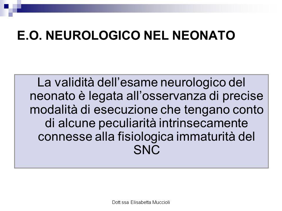 Dott.ssa Elisabetta Muccioli E.O. NEUROLOGICO NEL NEONATO La validità dellesame neurologico del neonato è legata allosservanza di precise modalità di