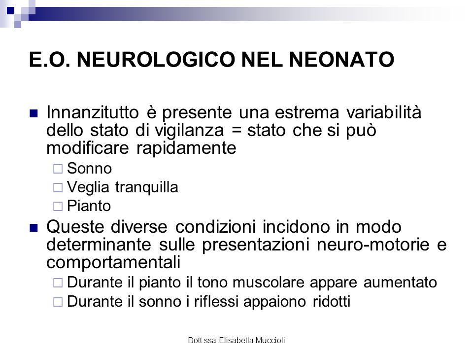 Dott.ssa Elisabetta Muccioli E.O. NEUROLOGICO NEL NEONATO Innanzitutto è presente una estrema variabilità dello stato di vigilanza = stato che si può
