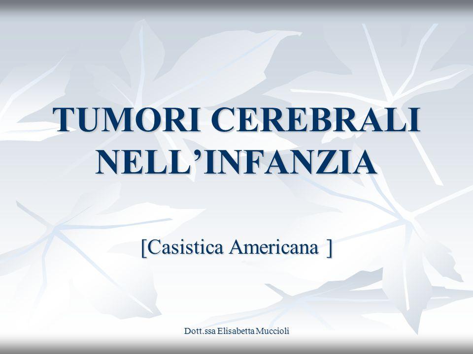 Dott.ssa Elisabetta Muccioli TUMORI CEREBRALI NELLINFANZIA [Casistica Americana ]