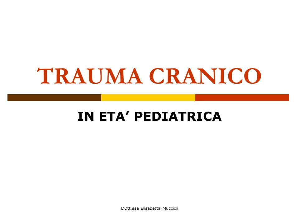 DOtt.ssa Elisabetta Muccioli TRAUMA CRANICO IN ETA PEDIATRICA