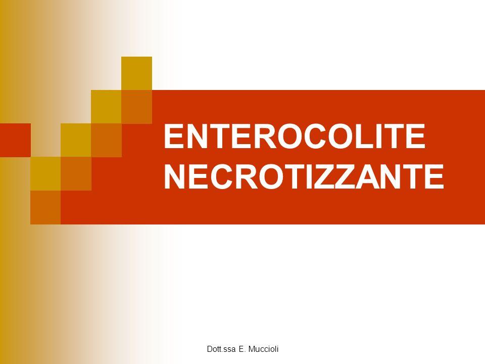 Dott.ssa E. Muccioli ENTEROCOLITE NECROTIZZANTE