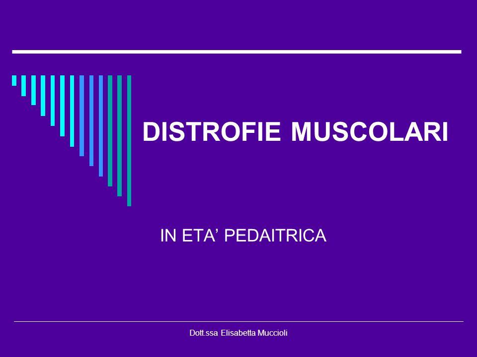 Dott.ssa Elisabetta Muccioli DISTROFIE MUSCOLARI IN ETA PEDAITRICA