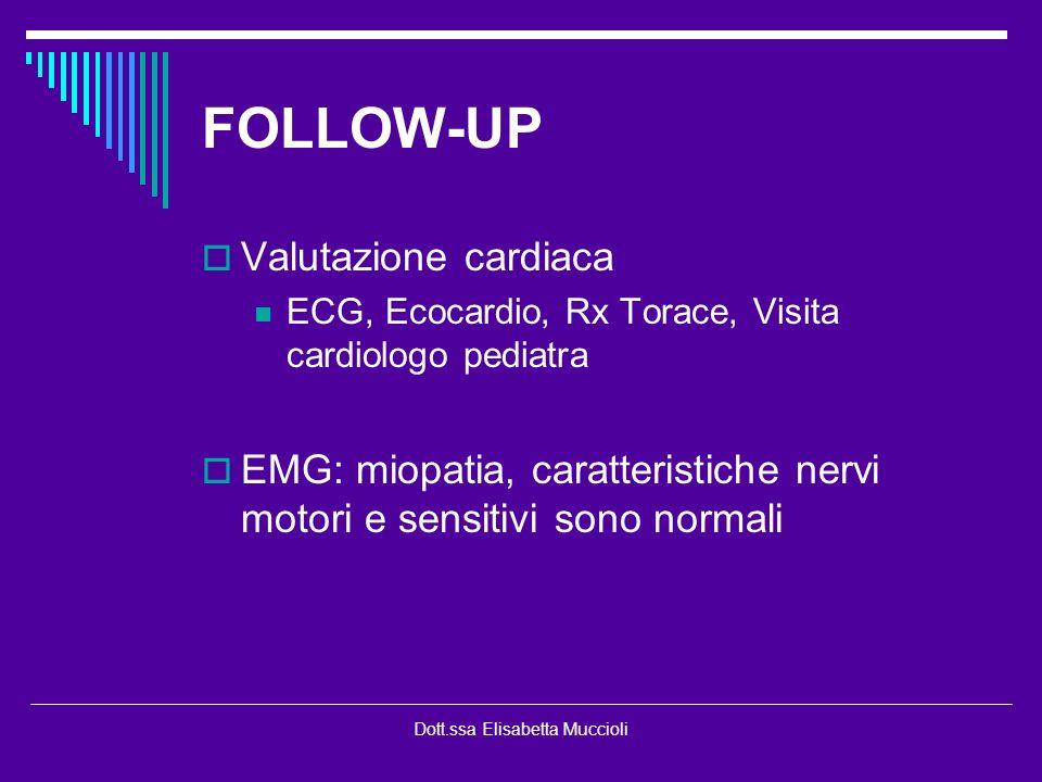 Dott.ssa Elisabetta Muccioli FOLLOW-UP Valutazione cardiaca ECG, Ecocardio, Rx Torace, Visita cardiologo pediatra EMG: miopatia, caratteristiche nervi