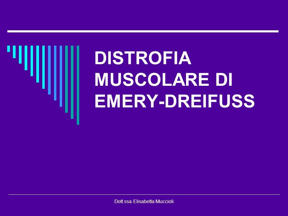 Dott.ssa Elisabetta Muccioli DISTROFIA MUSCOLARE DI EMERY-DREIFUSS