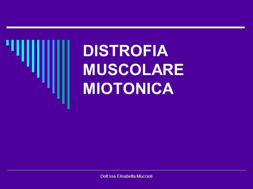 Dott.ssa Elisabetta Muccioli DISTROFIA MUSCOLARE MIOTONICA