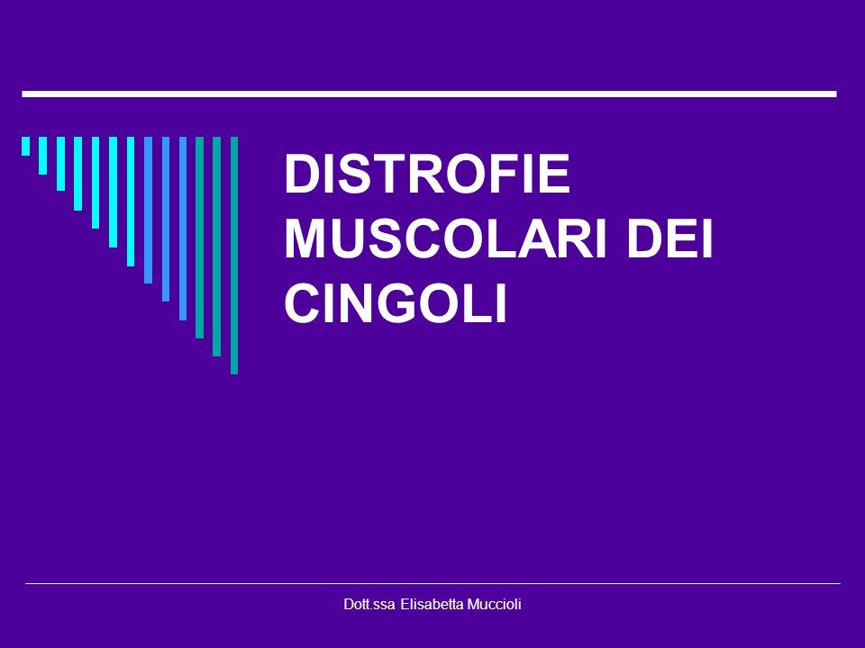 Dott.ssa Elisabetta Muccioli DISTROFIE MUSCOLARI DEI CINGOLI